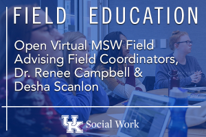Open Virtual MSW Field Advising with Field Coordinators - Dr. Renee Campbell and Desha Scanlon