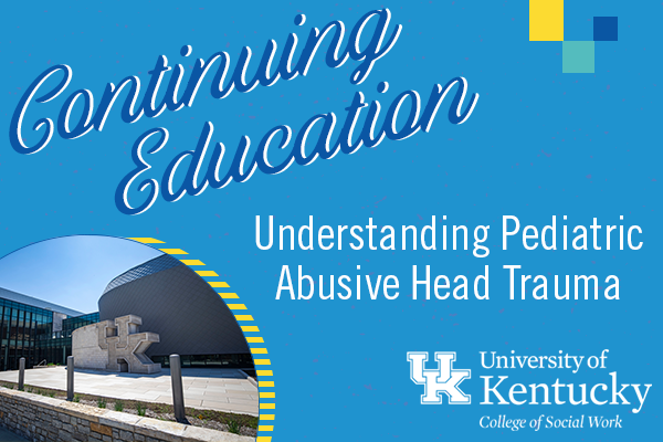 Virtual Continuing Education Course: Understanding Pediatric Abusive Head Trauma